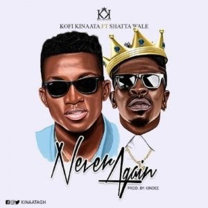 Kofi Kinaata - Never Again (ft. Shatta Wale) (Prod. by Kindee)